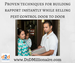www.D2DMillionaire.com, selling pest control, selling pest control door to door, pest control marketing, marketing pest control, building rapport